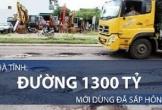 Hà Tĩnh: Đường 1300 tỷ mới dùng đã sắp hỏng