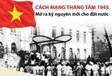 Cách mạng Tháng Tám năm 1945 mở ra kỷ nguyên mới cho đất nước