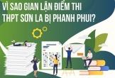 Vì sao gian lận điểm thi THPT ở Sơn La bị phanh phui?