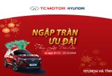 Hyundai Hà Tĩnh thực hiện chương trình 'Ngập tràn ưu đãi, thay lời tri ân'